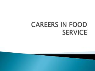 CAREERS IN FOOD SERVICE