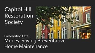 Preservation Cafe:  Money-Saving  Preventative Home Maintenance
