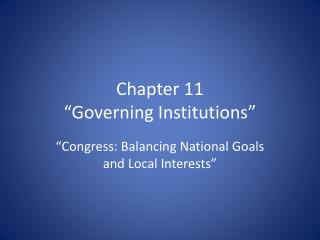 """Chapter 11  """"Governing Institutions"""""""