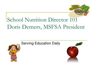 School Nutrition Director 101 Doris Demers, MSFSA President