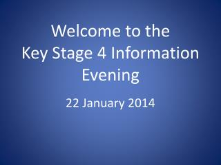 Welcome to the  Key Stage 4 Information Evening
