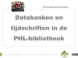 Databanken  en  tijdschriften  in de PHL- bibliotheek