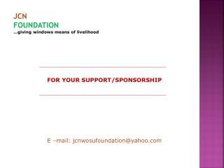 JCN FOUNDATION …giving windows means of livelihood
