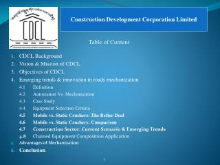 1. CDCL Background 2.Vision & Mission of CDCL 3.Objectives of CDCL 4.Emerging trends & innovation in roads mechaniz