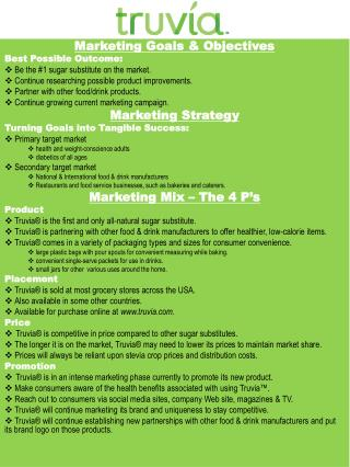 Marketing Goals & Objectives Best Possible Outcome:  Be the #1 sugar substitute on the market. Continue researching pos