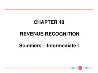 Chapter 18  REVENUE RECOGNITION Sommers – Intermediate I
