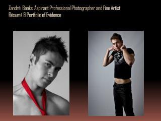 Zandré   Banks: Aspirant Professional Photographer and Fine Artist Résumé & Portfolio of Evidence