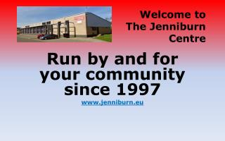 Run by and for your community since 1997 www.jenniburn.eu