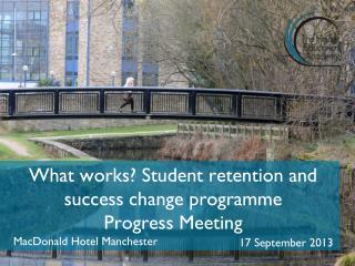 What works? Student retention and success  c hange programme Progress Meeting