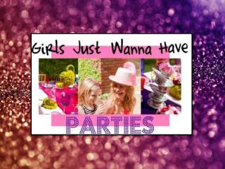 Girls Just  Wanna  Have Parties