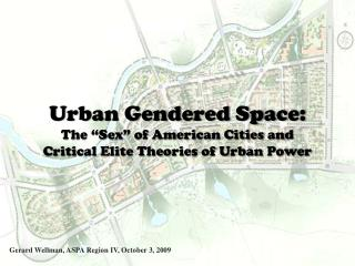 Urban Gendered Space: The �Sex� of American Cities and Critical Elite Theories of Urban Power