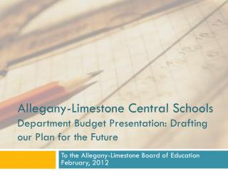Allegany-Limestone Central Schools Department Budget Presentation: Drafting our Plan for the Future