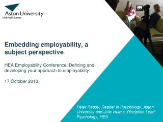 Peter Reddy , Reader  in Psychology, Aston  University and Julie Hulme, Discipline Lead: Psychology, HEA