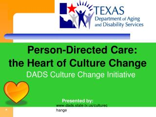 Person-Directed Care:  the Heart of Culture Change    DADS Culture Change Initiative Presented by: Mary Valente, LBSW,