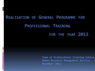 Realisation of General Programme for 		Professional Training for the year 2012