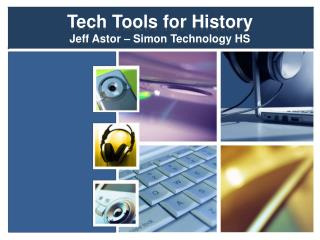 Tech Tools for History Jeff Astor – Simon Technology HS