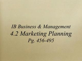 IB Business & Management 4.2 Marketing Planning Pg. 456-495