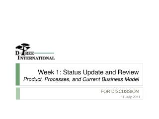 Week 1: Status Update and Review Product, Processes, and  Current  Business Model