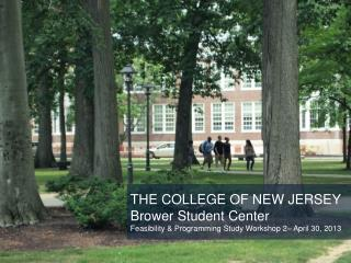 THE COLLEGE OF NEW JERSEY Brower Student Center  Feasibility & Programming Study Workshop 2– April 30, 2013