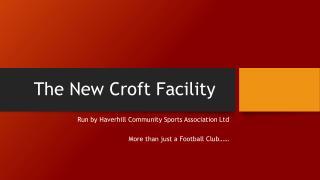 The New Croft Facility