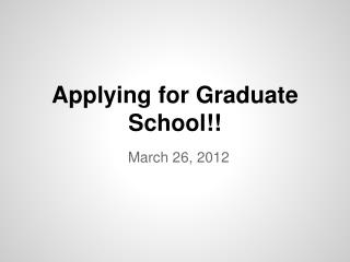 Applying for Graduate  School !!