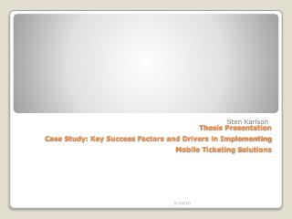 Thesis Presentation Case Study: Key Success  F actors and Drivers in Implementing Mobile  T icketing  S olutions