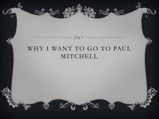 Why I want to go to Paul Mitchell