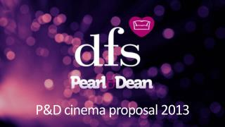 P&D cinema proposal 2013