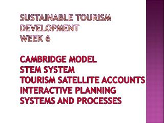 Sustainable tourism Development  week 6 Cambridge model  Stem system  tourism satellite accounts interactive planning s