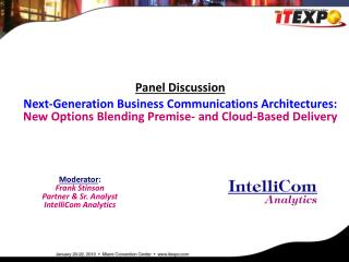 Panel Discussion Next-Generation Business Communications Architectures:  New Options Blending Premise- and Cloud-Based