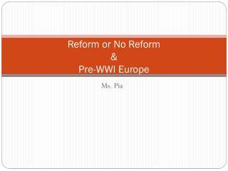 Reform or No Reform & Pre-WWI Europe