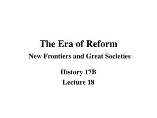 Lecture 13 - The Era of Reform: New Frontiers and Great Societies