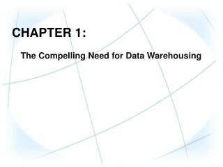 CHAPTER  1: The  Compelling Need for Data Warehousing