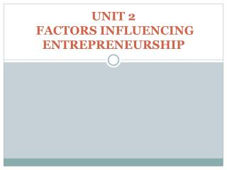 UNIT 2     FACTORS INFLUENCING ENTREPRENEURSHIP