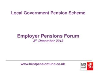 Local Government Pension Scheme Employer Pensions Forum 5 th  December 2013