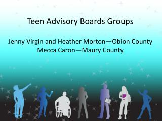 Teen Advisory Boards Groups Jenny Virgin and Heather Morton—Obion County Mecca Caron—Maury County