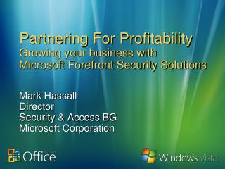 Partnering For Profitability Growing your business with  Microsoft Forefront Security Solutions
