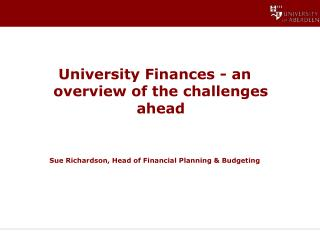 University Finances - an overview of the challenges ahead Sue Richardson, Head of Financial Planning & Budgeting