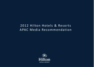 2012 Hilton Hotels & Resorts  APAC Media  Recommendation