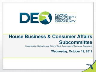House Business & Consumer Affairs Subcommittee Presented by: Michael Ayers, Chief of Staff, Department of Economic Oppo