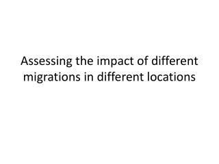 Assessing the impact of different migrations in different locations