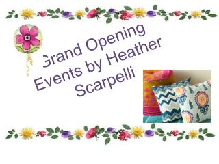 *Grand Opening* Events by Heather  Scarpelli