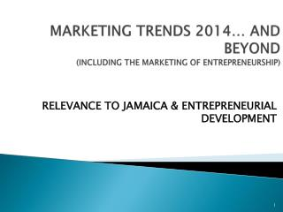 MARKETING TRENDS 2014… AND BEYOND (INCLUDING THE MARKETING OF ENTREPRENEURSHIP)