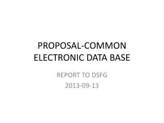 PROPOSAL-COMMON  ELECTRONIC DATA BASE