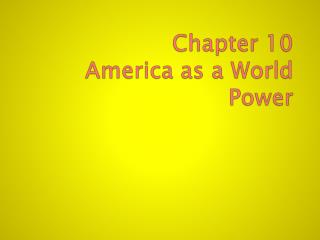 Chapter 10 America as a World Power