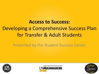 Access to Success:   Developing a Comprehensive Success Plan for Transfer & Adult Students