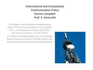International and Comparative  Communication  Policy Denise  C ampbell Prof. S. Venturelli