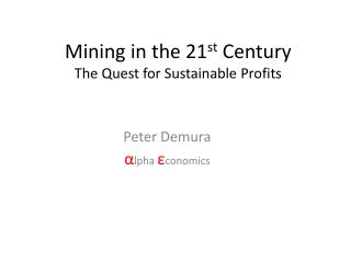 Mining in the 21 st  Century The Quest for Sustainable Profits