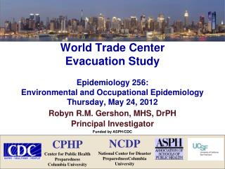 World Trade Center  Evacuation Study Epidemiology 256: Environmental and Occupational Epidemiology Thursday, May 24, 20