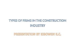 TYPES OF FIRMS IN THE CONSTRUCTION INDUSTRY